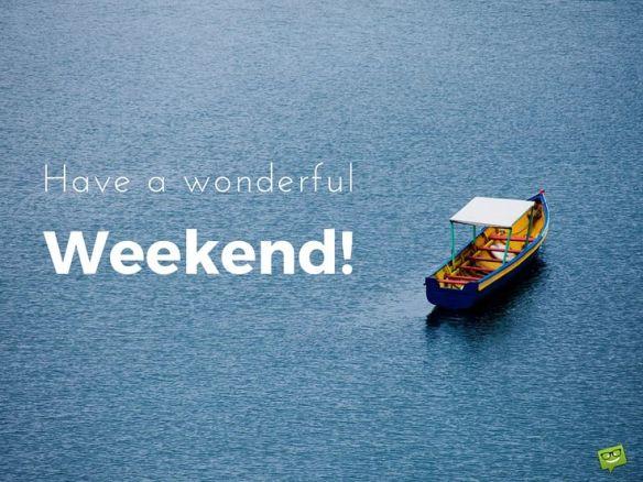 1269d002c530e5e20d9da4cc2cbea06d-nice-weekend-happy-weekend