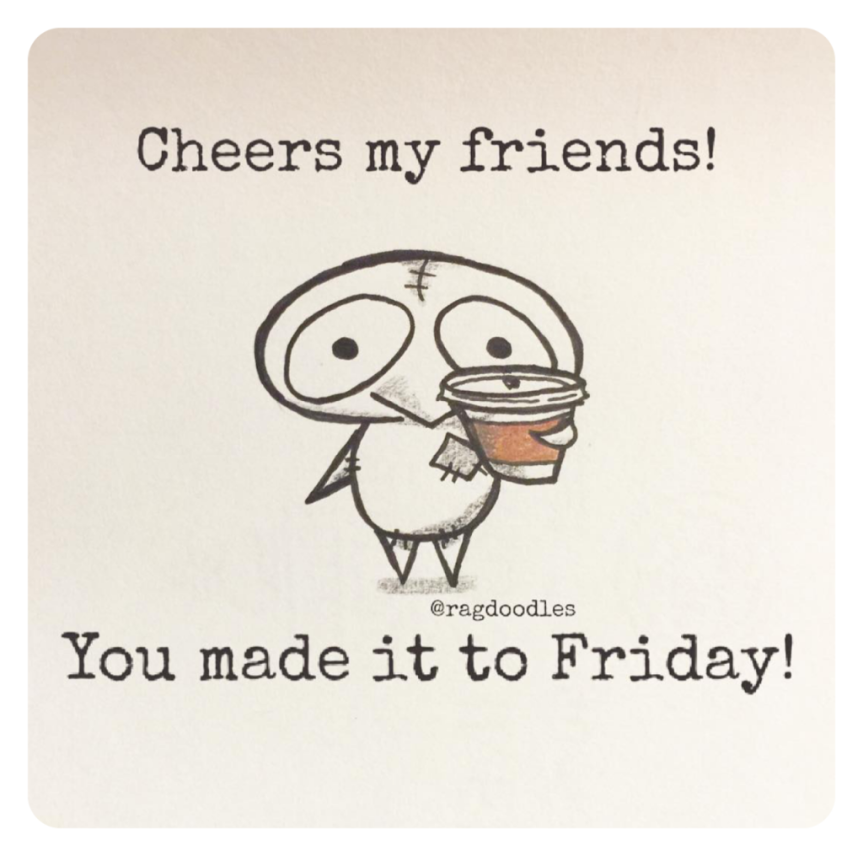 ragdoodles-meme-cartoon-relatable-quote-drawing-funny-cheers-my-friends-you-made-it-to-friday-1024x1016