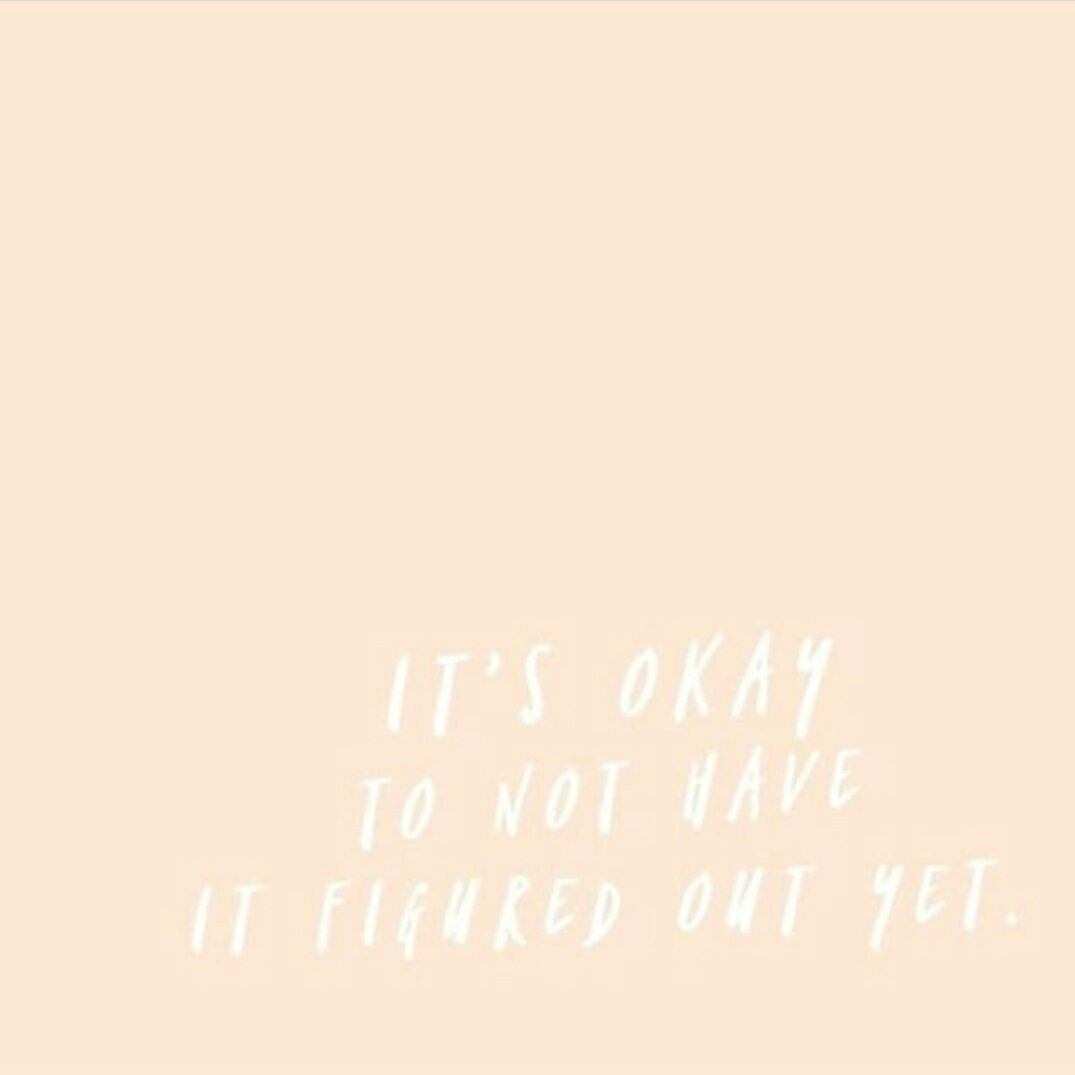 SK - It's okay to not have it figured out yet