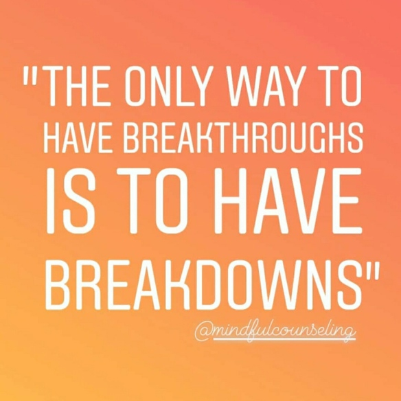 Can only have breakthroughs with breakdowns