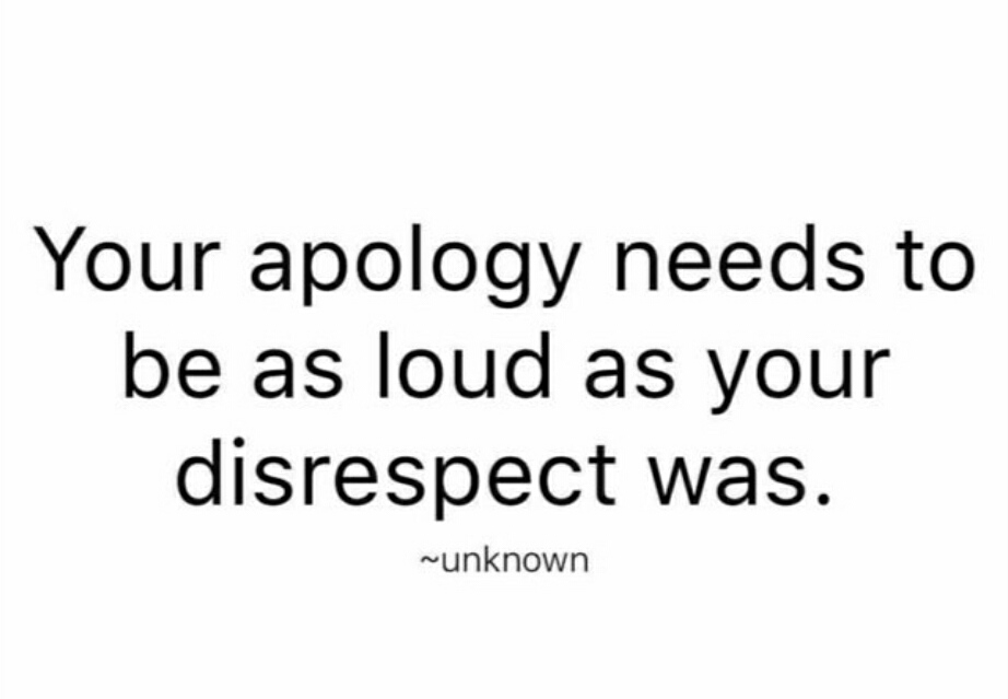 Your apology needs to be as loud as your disrespect was.