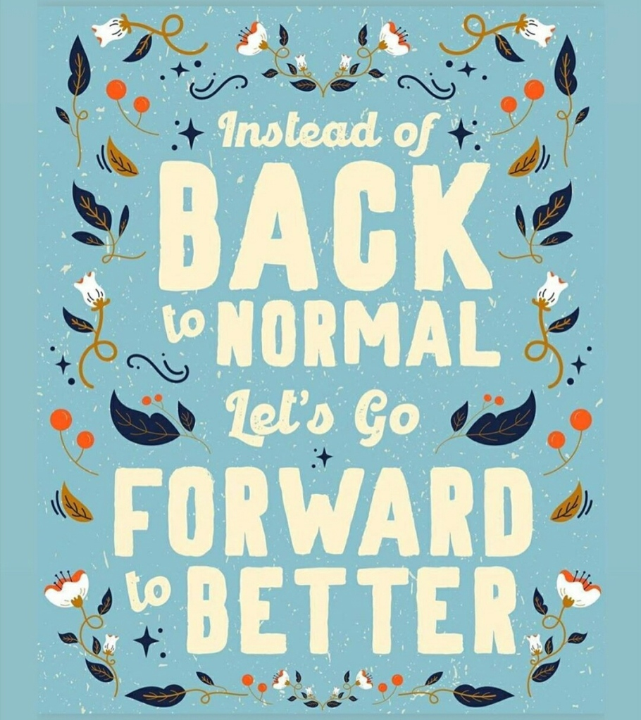 Instead of Back to Normal, Let's go Forward to Better