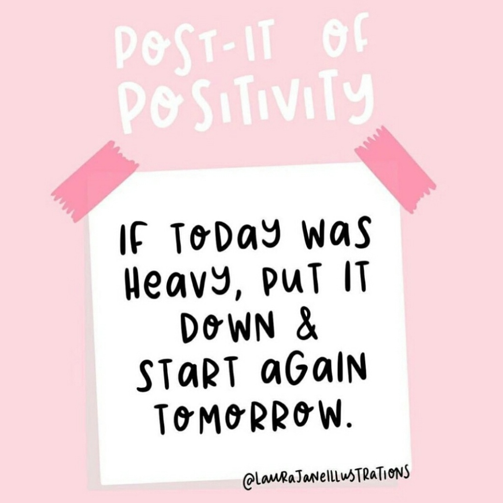 If today was heavy, put it down and start again tomorrow