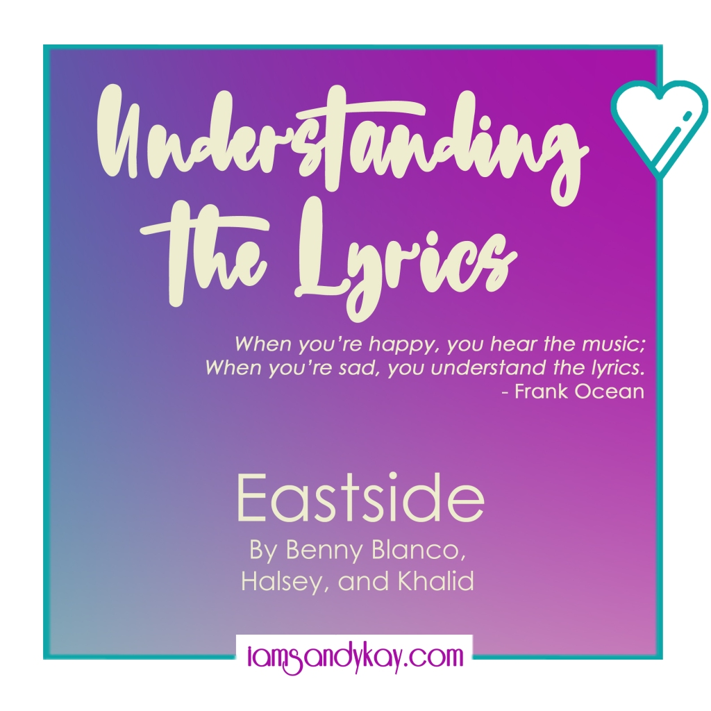 Understanding the Lyrics - When you're happy, you hear the music; when you're sad, you understand the lyrics. - Frank Ocean | Eastside by Benny Blanco, Halsey, and Kalid