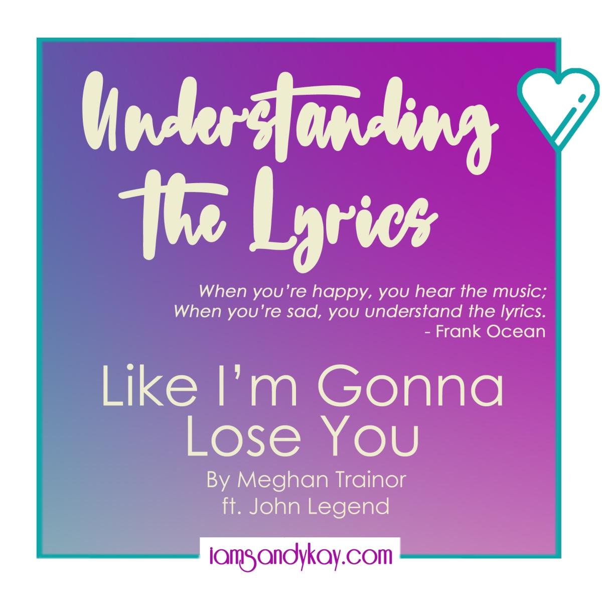 Understanding the Lyrics - Lose You by Meghan Trainor
