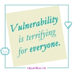 Vulnerability is terrifying for everyone - post it